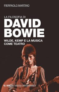 39 Pierpaolo Martino La Filosofia di David Bowie. Wilde, Kemp e la musica come teatro Libri su David Bowie