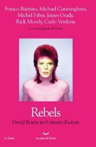41 Michael Cunningham, Michel Faber, James Grady, Rick Moody, Carlo Verdone, Franco Battiato Rebels. David Bowie in 6 ritratti d' autore. Libri su David Bowie