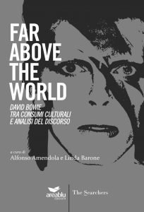 Alfonso Amendola Linda Barone (a cura di) Far Above The World. David Bowie tra consumi culturali e analisi del discorso libri su David Bowie