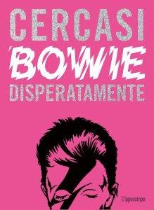 Cercasi Bowie Disperatamente Ian Castello Cortes Libri su David Bowie