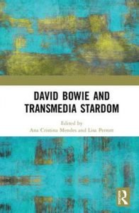 David Bowie and Transmedia Stardom Ana Cristina Mendes e Lisa Perrott libri 2019 David Bowie