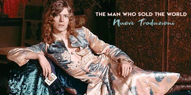 David Bowie Man Who Sold the World Metrobolist Traduzioni Testi